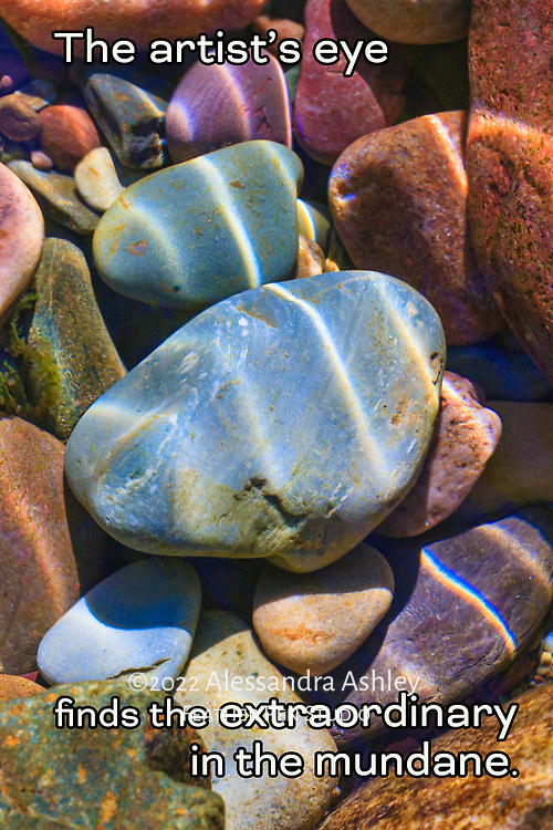 Multicolored underwater rocks with sun highlights, Rattlesnake Creek, Montana. Paired with affirmation: The artist's eye finds the extraordinary in the mundane.