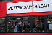 Better days ahead sign on the side of a bus as the national coronavirus lockdown three eases on 13th April 2021 in London, United Kingdom. Now that the roadmap for coming out of the national lockdown has been laid out, this is the first phase of the easing of restrictions.