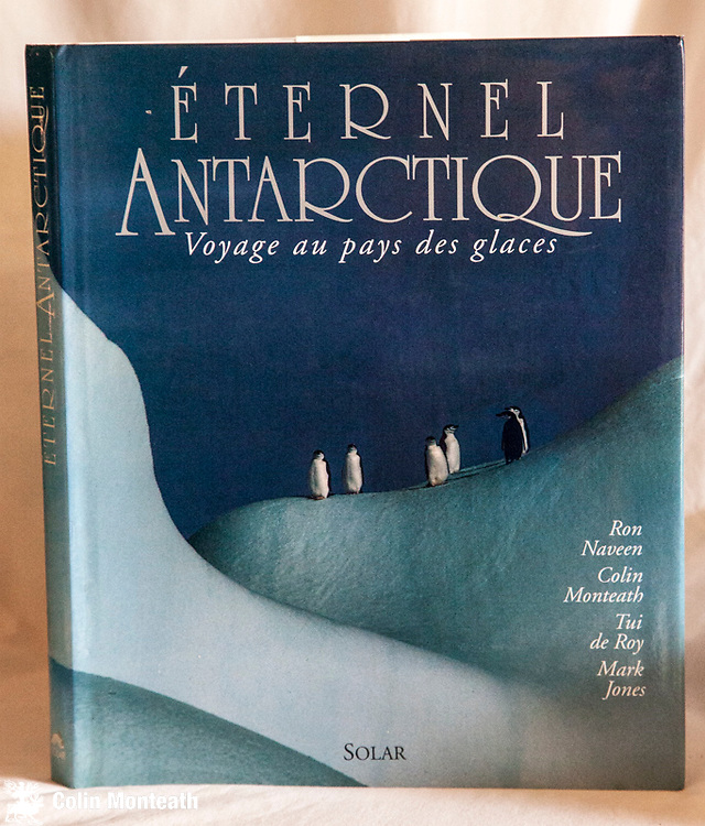 ETERNAL ANTARCTIQUE - Voyage au pays des glaces - signed by authors Colin Monteath, Tui De Roy, Mark Jones and Ron Naven, Solar, Paris, 1992 - French edition of WILD ICE - ANTARCTIC JOURNEYS - mainly a wildlife and landscape book with 4 personal <br /> essys. My section covers my ten years with NZARP...with huskies, on Mt Erebus, in the Dry Valleys and with Prince Edward etc  No other copies of the French edition were ever signed by all four co-authors $NZ125.