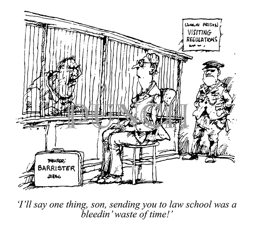 'I'll say one thing, son, sending you to law school was a bleedin' waste of time!'