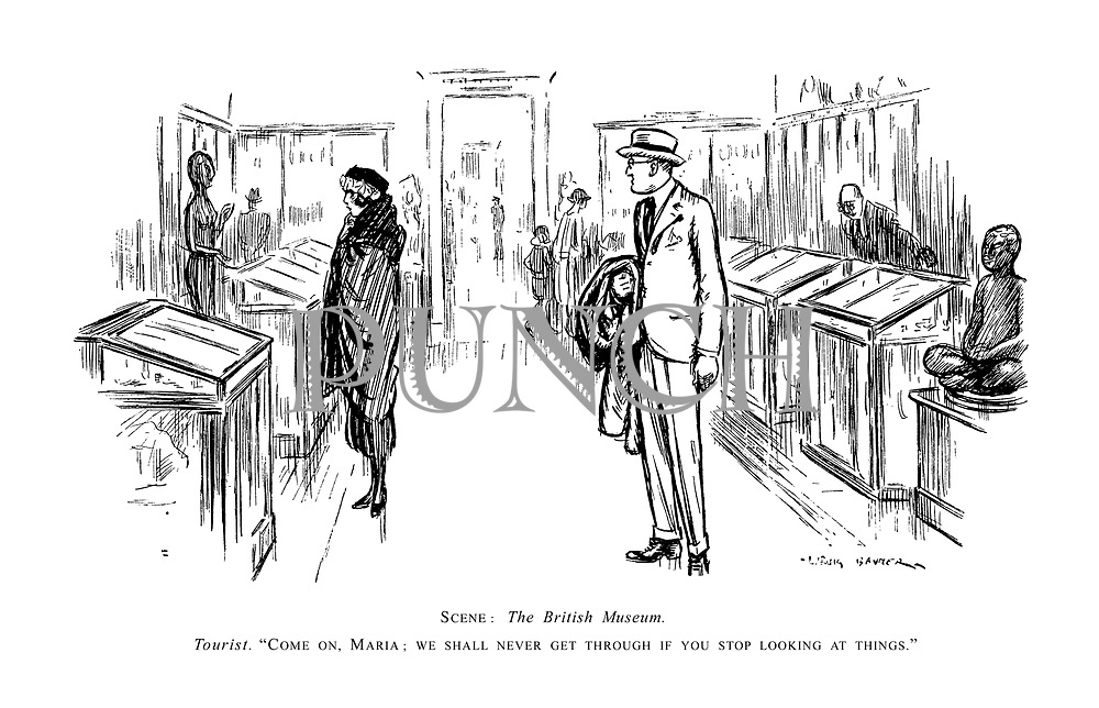"""Scene: the British Museum. Tourist. """"Come on, Maria; we shall never get through if you stop looking at things."""""""