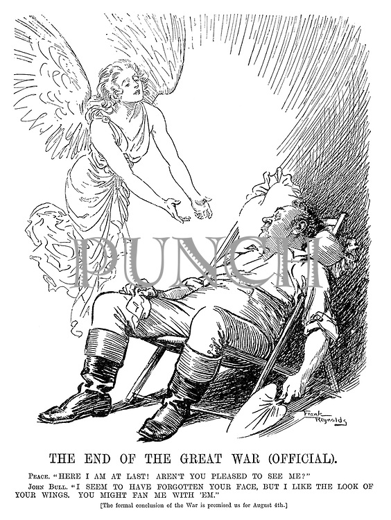 "The End of the Great War (Official). Peace. ""Here I am at last! Aren't you pleased to see me?"" John Bull. ""I seem to have forgotten your face, but I like the look of your wings. You might fan me with 'em."" [The formal conclusion of the war is promised us for August 4th.]"