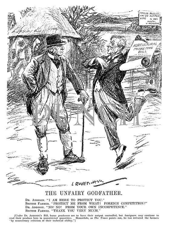 """The Unfairy Godfather. Dr Addison. """"I am here to protect you."""" British Farmer. """"Protect me from what? Foreign competition?"""" Dr Addison. """"No! No! From your own incompetence."""" British Farmer. """"Thank you very much."""" [Under Dr Addison's Bill, home producers are to have their output controlled, but foreigners may continue to send their produce here in unrestricted quantities. Meanwhile, as The Times points out, he has irritated the farmers """"by unneccessary criticism of their technical ability.""""] (an InterWar cartoon shows Christopher Addison with his Agricultural Marketing Bill as he stands infront of the sign Foreign Produce May Be Dumped Here - By Order Ministry Of Agriculture)"""