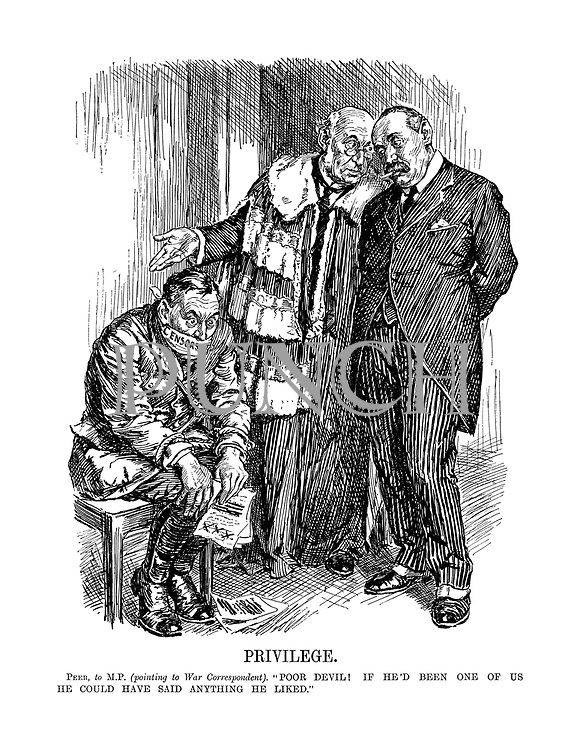 """Privilege. Peer, to MP. (pointing to war correspondent). """"Poor devil! If he'd been one of us he could have said anything he liked."""""""