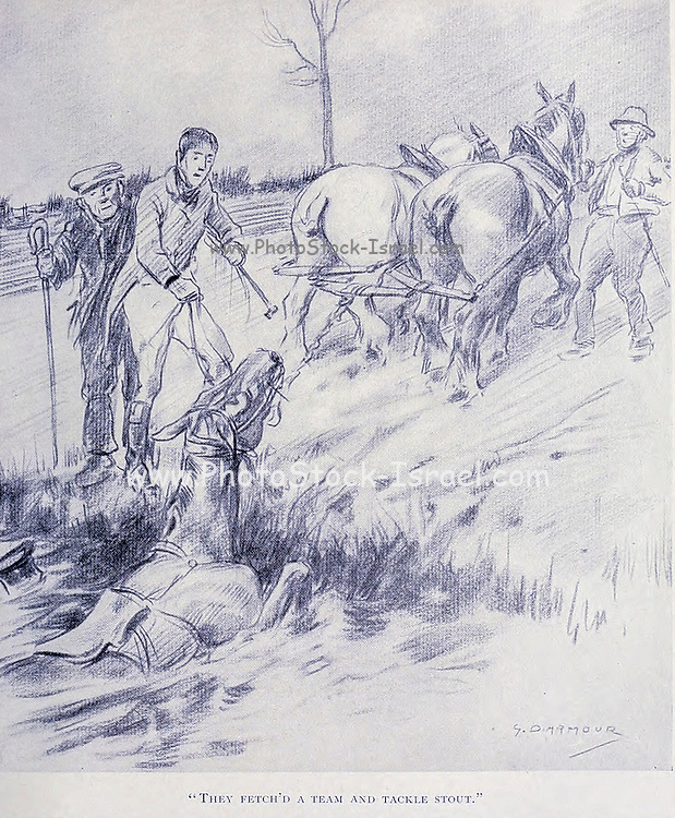 They fetch 'd a team and tackle stout from the book  The sport of our ancestors; being a collection of prose and verse setting forth the sport of fox-hunting as they knew it; by baron Willoughby de Broke, Richard Greville Verney, 1869-1923; and illustrated by Armour, G. D. (George Denholm),  Published in London by Constable and co. ltd. in 1921
