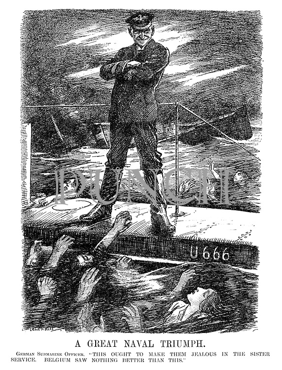 """A Great Naval Triumph. German Submarine Officer. """"This ought to make them jealous in the sister service. Belgium saw nothing better than this."""" (a commander stands on the deck of his u-boat U666 and smiles as men and women drown after their ship is sunk during WW1)"""