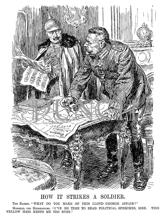 "How It Strikes A Soldier. The Kaiser. ""What do you make of this Lloyd George affair?"" Marshal Von Hindenburg. ""I've no time to read political speeches, sire. This fellow Haig keeps me too busy."""