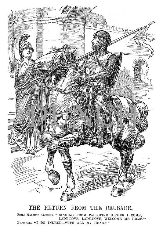 "The Return from the Crusade. Field-Marshal Allenby. ""'Singing from Palestine hither I come; Lady-Love, Lady-Love, welcome me home.'"" Britannia. ""I do indeed - with all my heart!"""