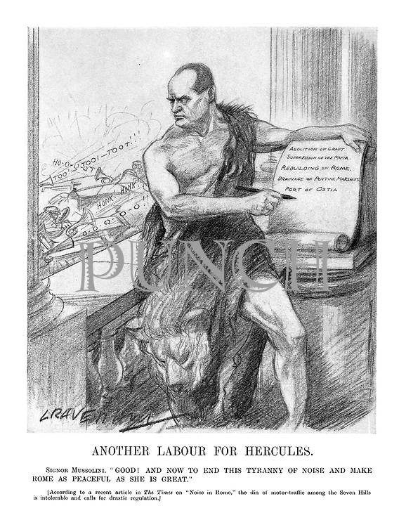 """Another Labour for Hercules. Signor Mussolini. """" Good! And now to end this tyranny of noise and make Rome as peaceful as she is great."""" (According to a recent article in The Times on """"Noise in Rome,"""" the din of motor-traffic among the Seven Hills in intolerable and calls for drastic regulation.)"""
