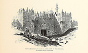 Damascus Gate, Bab el Amud (Gate of the Column) Jerusalem 1881 from the book Picturesque Palestine, Sinai, and Egypt By  Colonel Wilson, Charles William, Sir, 1836-1905. Published in New York by D. Appleton and Company in 1881  with engravings in steel and wood from original Drawings by Harry Fenn and J. D. Woodward Volume 1