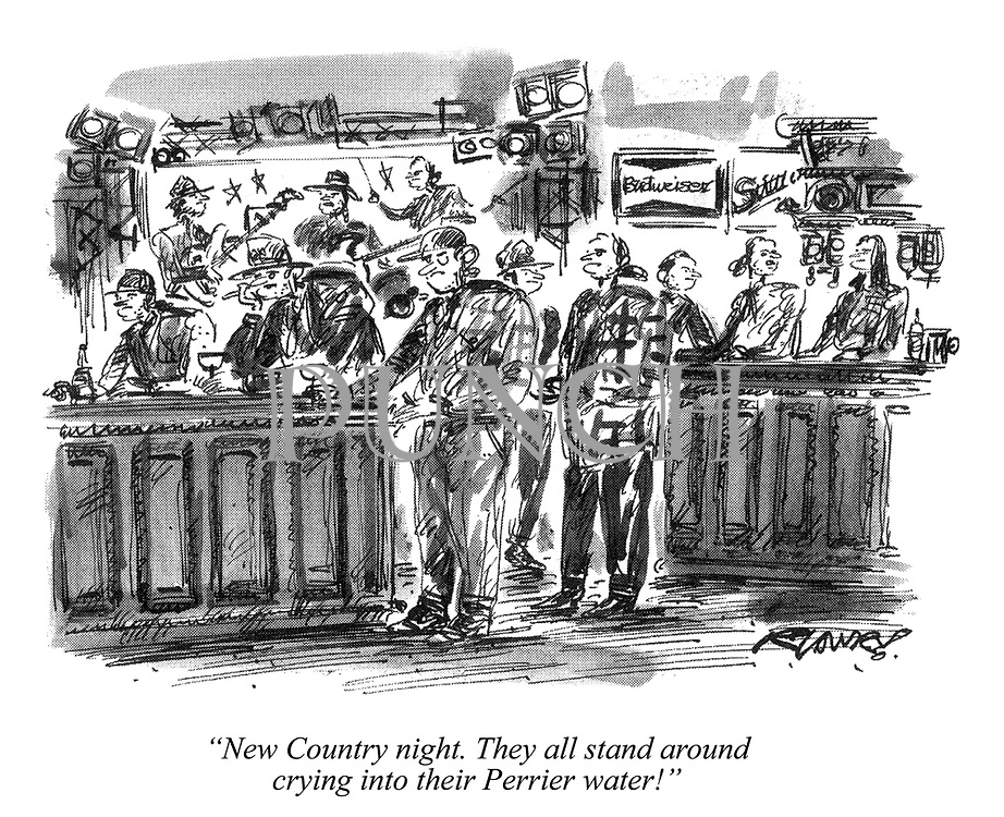 """""""New Country night. They all stand around crying into their Perrier water!"""""""
