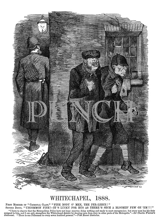 """Whitechapel, 1888. First member of """"Criminal Class."""" """"Fine body o' men, the per-leece!"""" Second ditto. """"Uncommon fine!- It's lucky for hus as there's sech a bloomin' few on 'em!!!"""""""