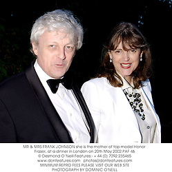 MR & MRS FRANK JOHNSON she is the mother of top model Honor Fraser, at a dinner in London on 20th May 2002.	PAF 46
