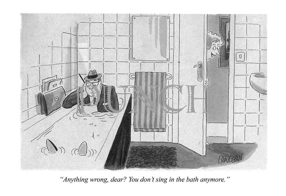 """""""Anything wrong, dear? You don't sing in the bath anymore."""""""
