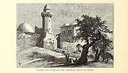 Mosque and Church of the Ascension, Mount of Olives, Jerusalem from the book Picturesque Palestine, Sinai, and Egypt By  Colonel Wilson, Charles William, Sir, 1836-1905. Published in New York by D. Appleton and Company in 1881  with engravings in steel and wood from original Drawings by Harry Fenn and J. D. Woodward Volume 1
