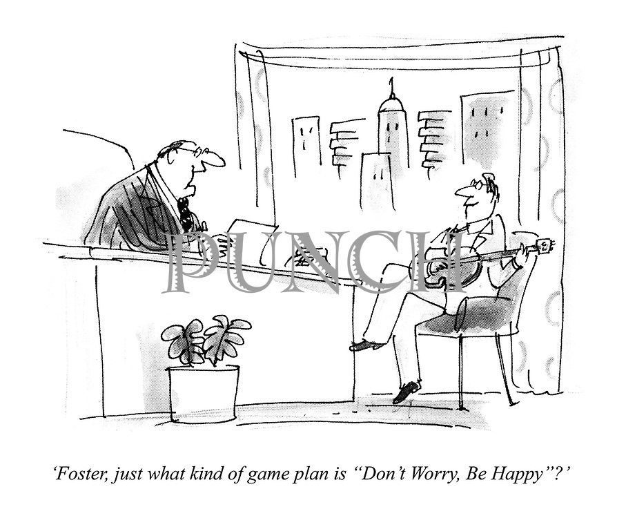 """'Foster, just what kind of game plan is """"Don't Worry, Be Happy""""?'"""