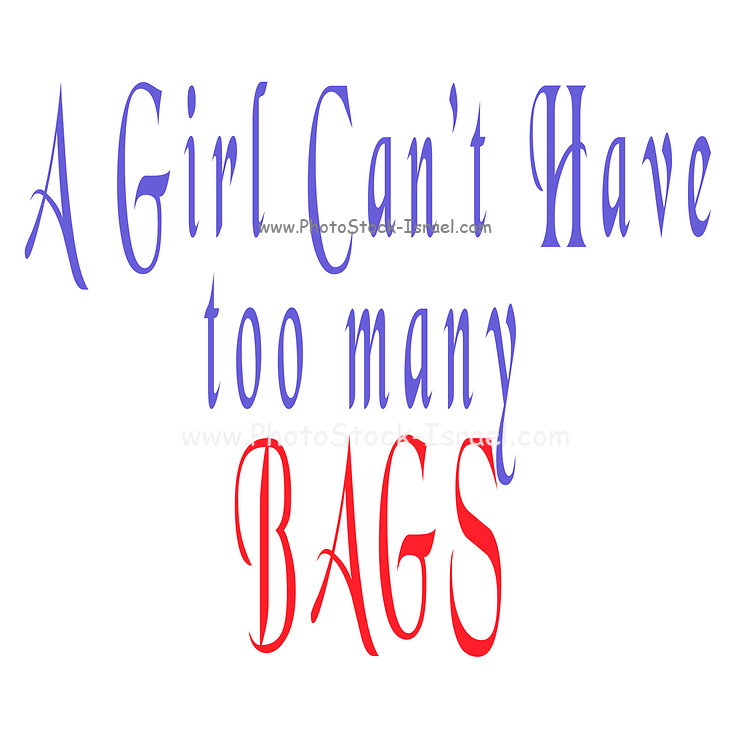 """Digitally enhanced image of the Text """"A Girl Can't have too many Bags"""""""