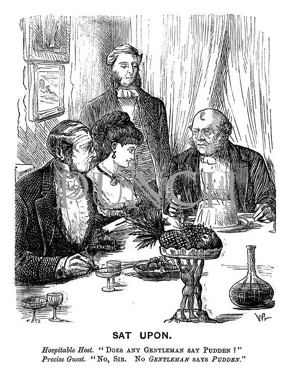 """Sat Upon. Hospitable host. """"Does any gentleman say pudden?"""" Precise guest. """"No, sir. No gentleman says pudden."""""""