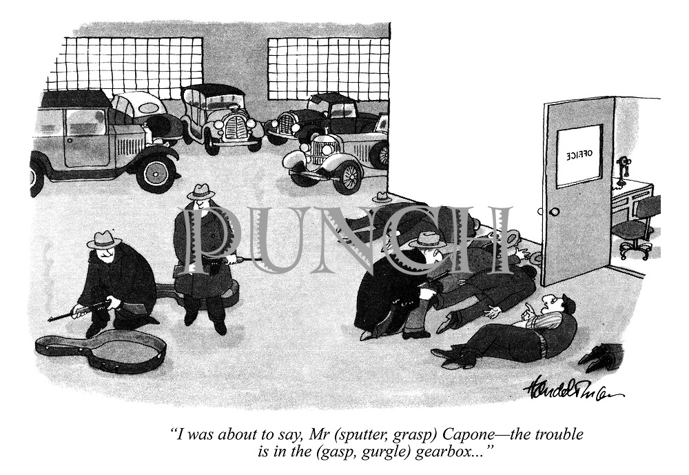 """I was about to say, Mr (sputter, grasp) Capone - the trouble is in the (gasp, gurgle) gearbox..."""