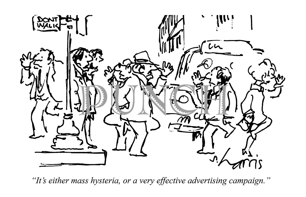 """It's either mass hysteria, or a very effective advertising campaign."""