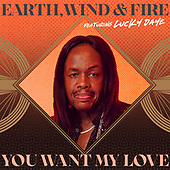 "August 20, 2021 - WORLDWIDE: Earth, Wind & Fire Ft. Lucky Daye ""You Want My Love"" Single Release"