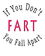Digitally created image If You Don't FART You Fall Apart