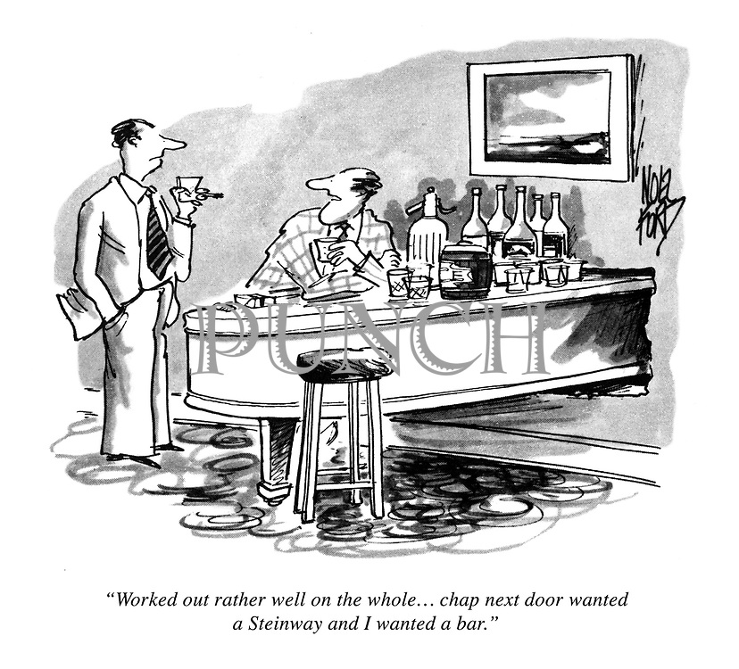 """""""Worked out rather well on the whole... chap next door wanted a Steinway and I wanted a bar."""""""