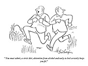 """""""You must admit, a strict diet, abstention from alcohol and early to bed certainly keeps you fit."""""""