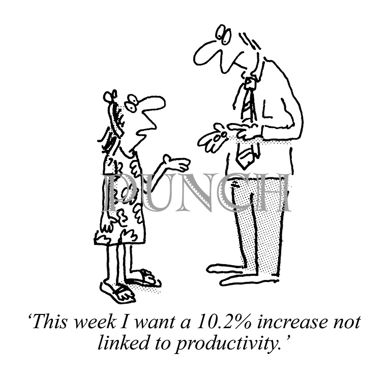 'This week I want a 10.2% increase not linked to productivity.'