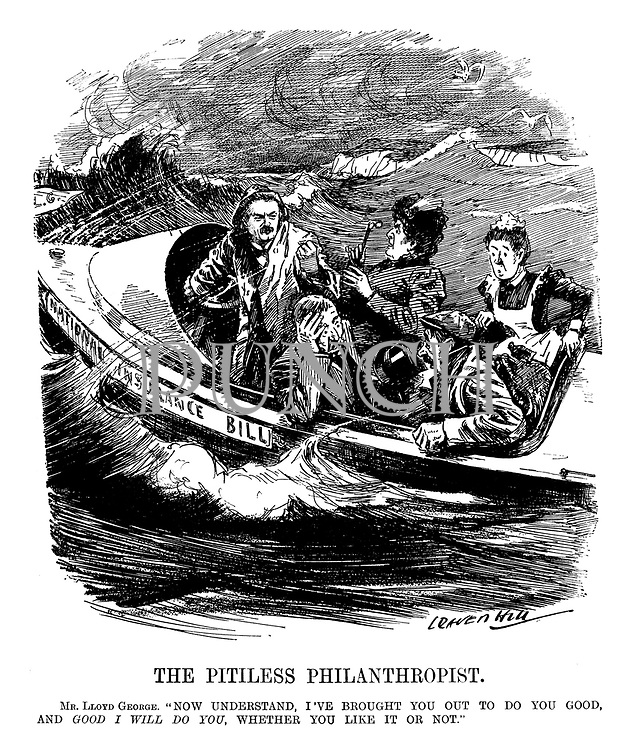 "The Pitiless Philanthropist. Mr. Lloyd-George. "" Now understand, I've brought you out to do you good, and GOOD I WILL DO YOU, whether you like it or not."" (Lloyd George captains the National Insurance Bill motor boat with members of the middle and working classes on board in rough seas)"