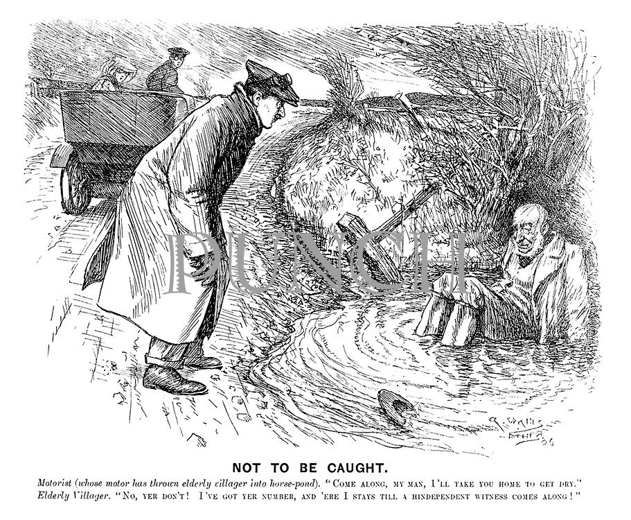 """Not to be Caught. Motorist (whose motor has thrown elderly villager into horse-pond). """"Come along, my man, I'll take you home to get dry."""" Elderly villager. """"No, yer don't! I've got yer number, and 'ere I stays till a hindependent witness comes along!"""""""