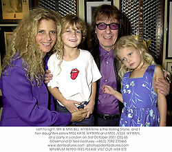 Left to right, MR & MRS BILL WYMAN he is the Rolling Stone, and their daughters sisters MISS KATIE WYMAN and MISS JESSIE WYMAN, at a party in London on 3rd October 2001.	OSS 65