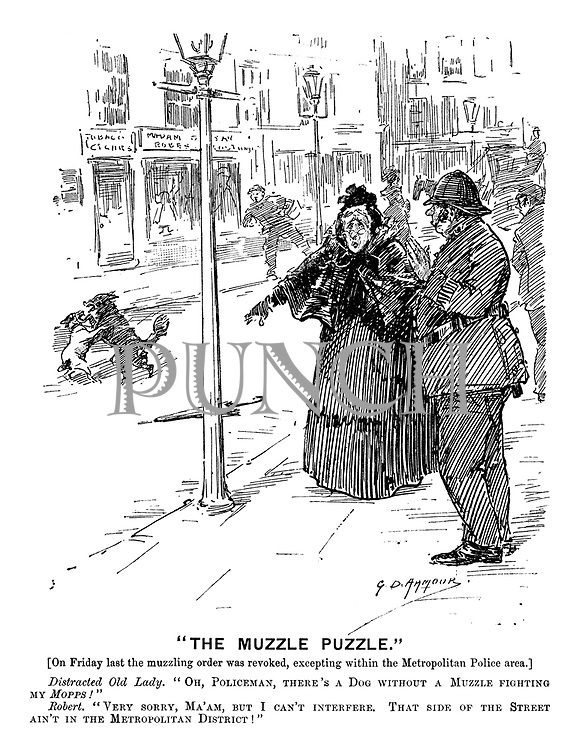 """The Muzzle Puzzle."" [On Friday last the muzzling order was revoked, excepting within the Metropolitan Police area.} Distracted Old Lady. ""Oh, policeman, there's a dog without a muzzle fighting my Mopps!"" Robert. ""Very sorry, Ma'am, but I can't interfere. That side of the street ain't in the Metropolitan District!"""