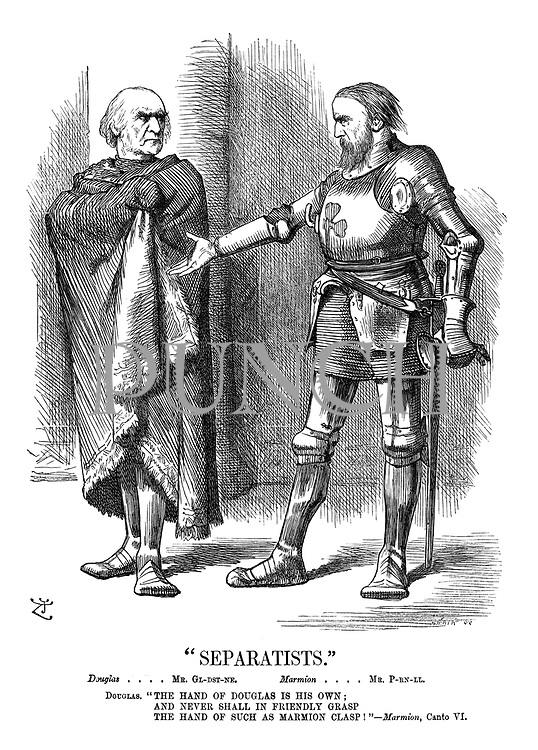 """""""Separatists."""" Douglas.... Mr. Gl-dst-ne. Marmion... Mr. P-rn-ll. Douglas. """"The hand of Douglas is his own; and never shall in firendly grap the hand of such as Marmon clasp!"""" - Marmion, Canto VI."""
