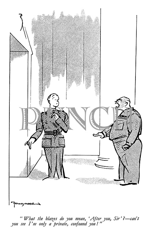 """""""What the blazes do you mean, 'After you, sir'? - can't you see I'm only a private, confound you!"""""""