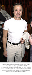 Fashion designer JACQUES AZAGURY at a  party in London on 23rd April 2002.OZG 22