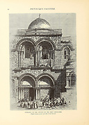 Church of the Holy Sepulchre, Jerusalem from the book Picturesque Palestine, Sinai, and Egypt By  Colonel Wilson, Charles William, Sir, 1836-1905. Published in New York by D. Appleton and Company in 1881  with engravings in steel and wood from original Drawings by Harry Fenn and J. D. Woodward Volume 1
