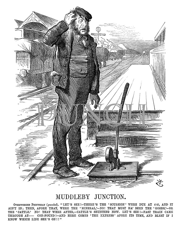 "Muddleby Junction. Overworked pointsman (puzzled). ""Let's see!—There's the 'scursion' were due at 4:45, and it ain't in; Then, afore that, were the 'mineral,'—no! That must ha' been the 'goods,'—or the 'cattle.' No! That were after,—cattle's shunting now. Let's see!—Fast train came through at— Con-found!—And here comes 'the express' afore its time, and blest if I know which line she's on!!"""