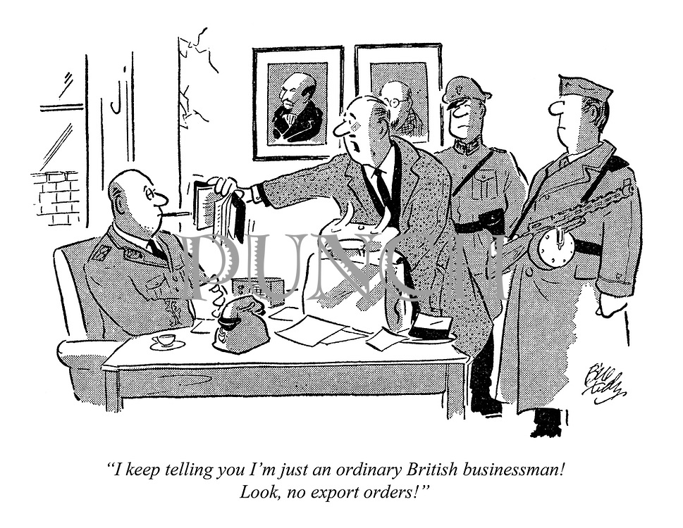 """""""I keep telling you I'm just an ordinary British businessman! Look, no export orders!"""""""