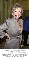 LADY POWELL at a luncheon in London on 24th April 2002.OZI 28