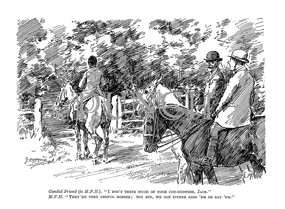 """Candid friend (to MFH). """"I don't think much of your cub-hunters, Jack."""" MFH. """"They're very useful horses; you see, we can either ride 'em or eat 'em."""""""