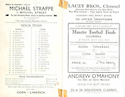 """Munster Senior and Minor Football Championship Finals,.23.07.1939, 07.23.1939, 23rd July 1939,.23071939MSMFCF,..Senior Kerry v Tipperary,.Minor Cork v Kerry, ..Minor Team Kerry,.W McCarthy, T Teehan, J Griffin, H Halloran. M Shee, M McCarthy, D Sullivan, D Kavanagh, P Garvey, W Lucey, P O'Brien, K Kennedy, D McMahon, T Leavy, E West, K Foley, D Dillane, M Cregan, D Fitzgerald, W O'Donnell,..Minor Cork Team,.N Ryan, P O'Grady, M Flemming, P Cronin, M Fenton, S Begley, R O'Keeffe, S McCarthy, D O'Neill, D McCarthy, D O'Driscoll, E Young, J twomey, M Cody, P O'Keeffe, M Donavan, F Young, F McCarthy, J Carey, ..Michael Strappe, 1 Mitchel St """"The old Clonmel boundary house"""", ..Lacey Bros, Clonmel, Water works contractors, pumps supplied erected and repaired, grocery and spirit store at 38 Upper Irishtown,.Andrew O'Mahony, tea, wine and spirit merchant, 25 and 26 Irishtown, Clonmel,"""