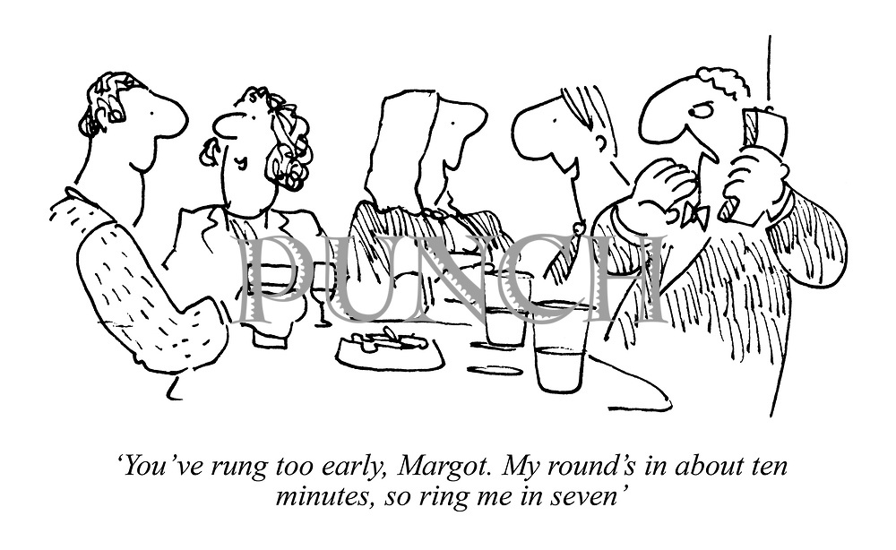 'You've rung too early, Margot. My round's in about ten minutes, so ring me in seven'