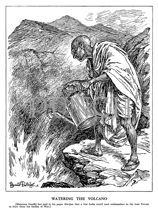 Watering the Volcano. [Mahatma Gandhi has said in his paper Harijan that a free India would send ambassadors to the Axis Powers to show them the futility of War.]