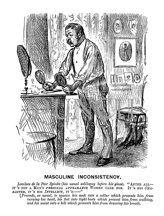 """Masculine Inconsistency. Lovelace de la Poer Spinks (his usual before glass). """"After all - it's not a man's personal appearance women care for. It's his character, it's his intellect, it's - """" [Proceeds, as usual, to squeeze his neck into a collar which prevents him from turning his head, his feet into tight boots whioch prevent him from walking and his waist into a belt which prevents him from drawing his breath."""