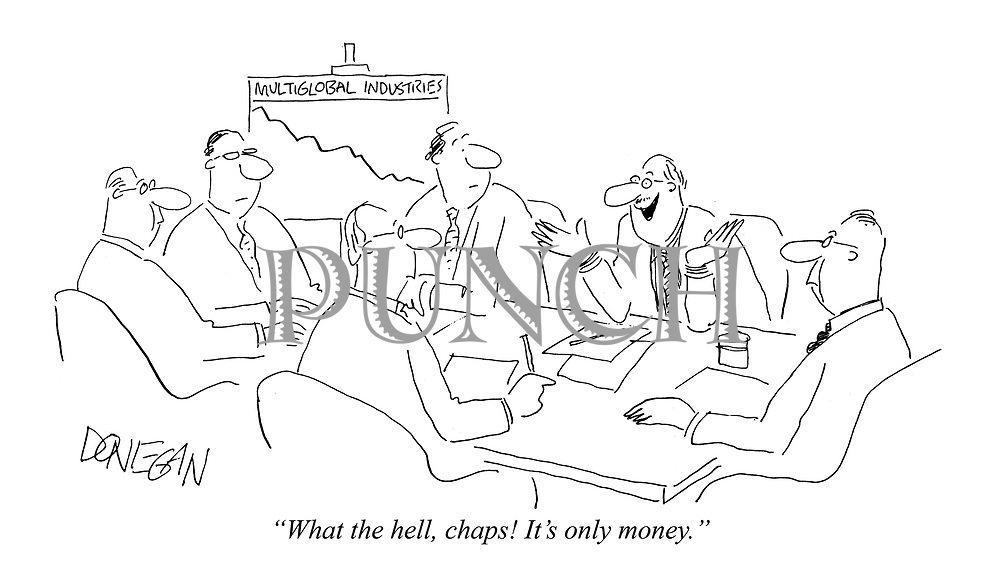 """""""What the hell, chaps! It's only money."""""""