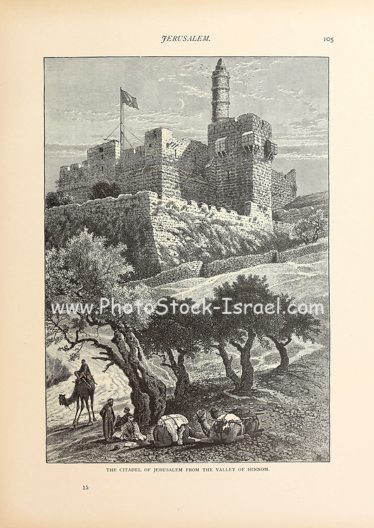 The Citadel of Jerusalem [David's Tower] from the Valley of Hinnom from the book Picturesque Palestine, Sinai, and Egypt By Colonel Wilson, Charles William, Sir, 1836-1905. Published in New York by D. Appleton and Company in 1881  with engravings in steel and wood from original Drawings by Harry Fenn and J. D. Woodward Volume 1