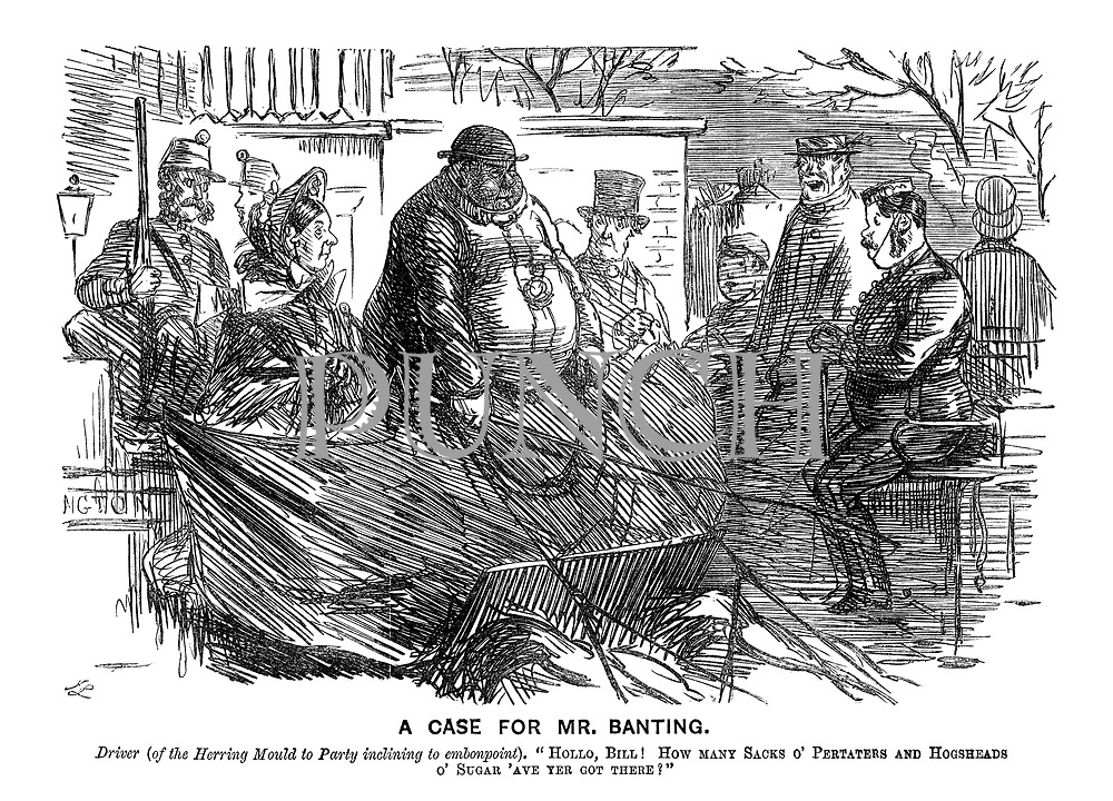 """A Case for Mr. Banting. Driver (of the Herring Mould to Party inclining to emponpoint). """"Hullo, Bill! How many sacks o' pertaters an hogsheads o'sugar 'ave yer got there?"""""""
