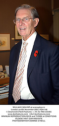 WILLIAM CASH MP at a reception in London on 6th November 2003.POH 146