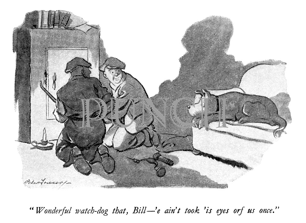 """""""Wonderful watch-dog that, Bill—'e ain't took 'is eyes orf us once."""""""